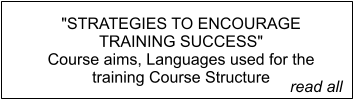 """STRATEGIES TO ENCOURAGE TRAINING SUCCESS"" Course aims, Languages used for the training Course Structure         read all"