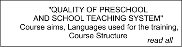 """QUALITY OF PRESCHOOL  AND SCHOOL TEACHING SYSTEM""  Course aims, Languages used for the training, Course Structure        read all"
